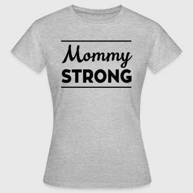Mommy Strong - Women's T-Shirt
