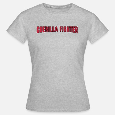 Guerrilla Guerrilla fighter - Women's T-Shirt