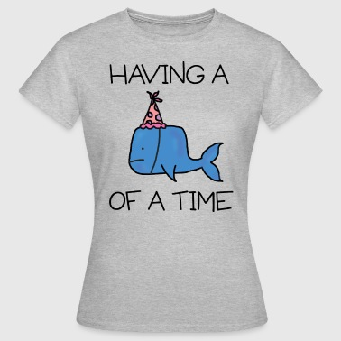 Whale of A Time - Women's T-Shirt