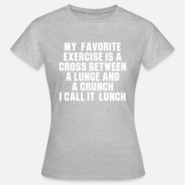 Crunch My favorite exercise is a cross between a lunge - T-shirt Femme