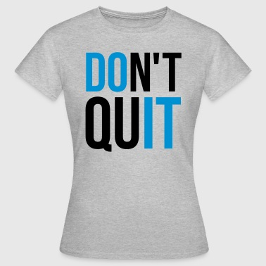 Funny Gym Quotes Don't Quit Motivational Quote  - Women's T-Shirt