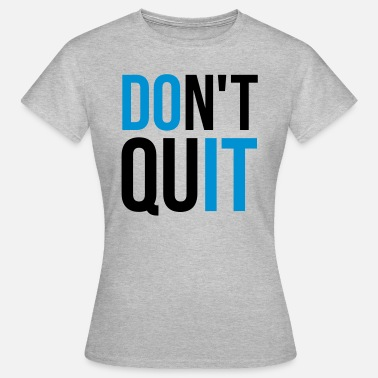 Gym Quotes Don't Quit Motivational Quote  - Women's T-Shirt