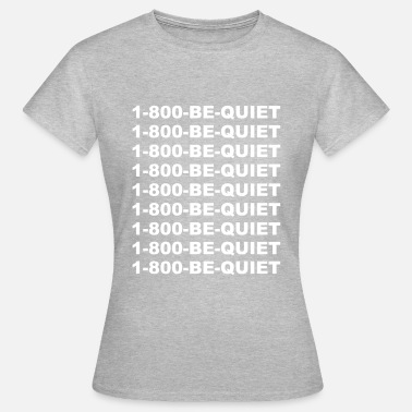 Bling 1-800-be-quiet - T-shirt dam