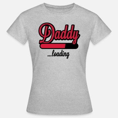 Daddy Coole Sprüche Daddy loading - Frauen T-Shirt