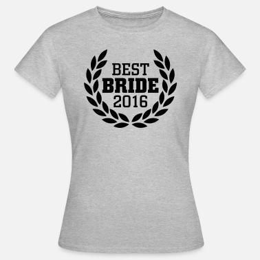 Beste Braut 2016 Best Bride 2016 - Frauen T-Shirt