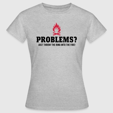 Engagement Lustig Problems - throw the ring into the fire - Frauen T-Shirt