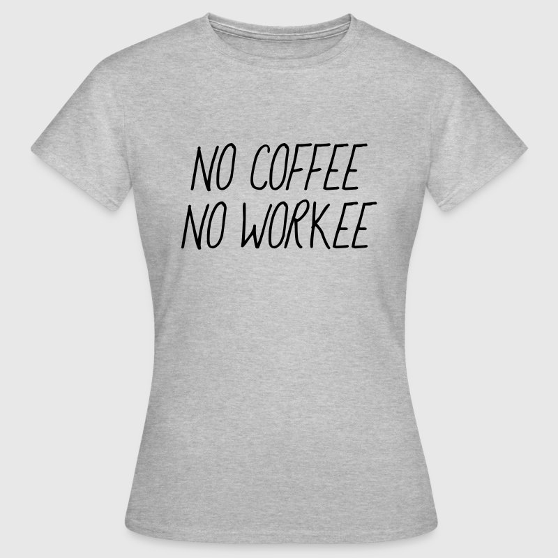 No coffee no workee - Vrouwen T-shirt