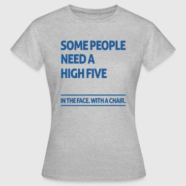 Some people need a high five  - Frauen T-Shirt