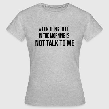 A fun thing to do - Vrouwen T-shirt