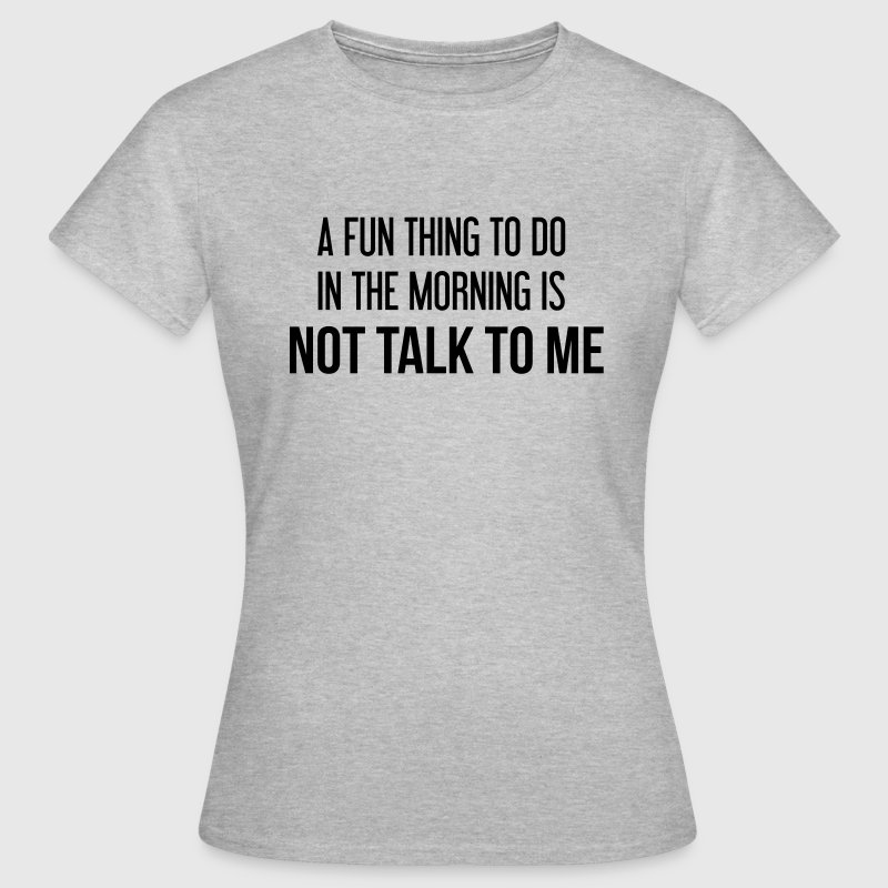 A fun thing to do - Women's T-Shirt