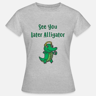 Alligator See You Later Alligator - Women's T-Shirt