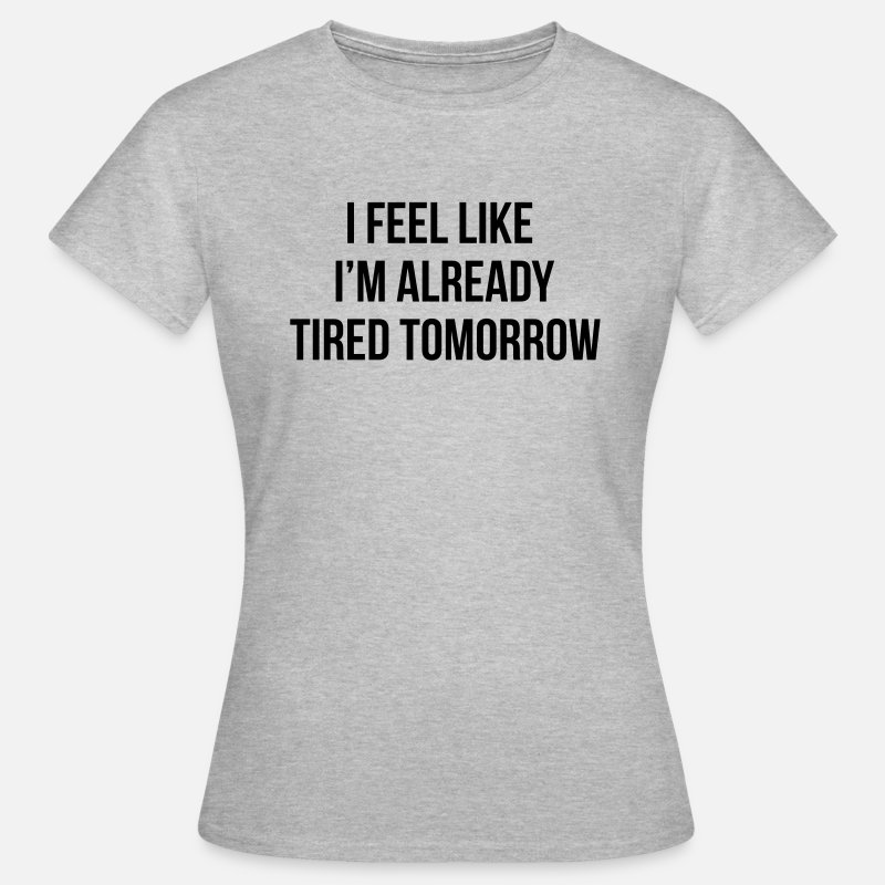Instagram T-shirts - I feel like I'm already tired tomorrow - T-shirt dam gråmelerad