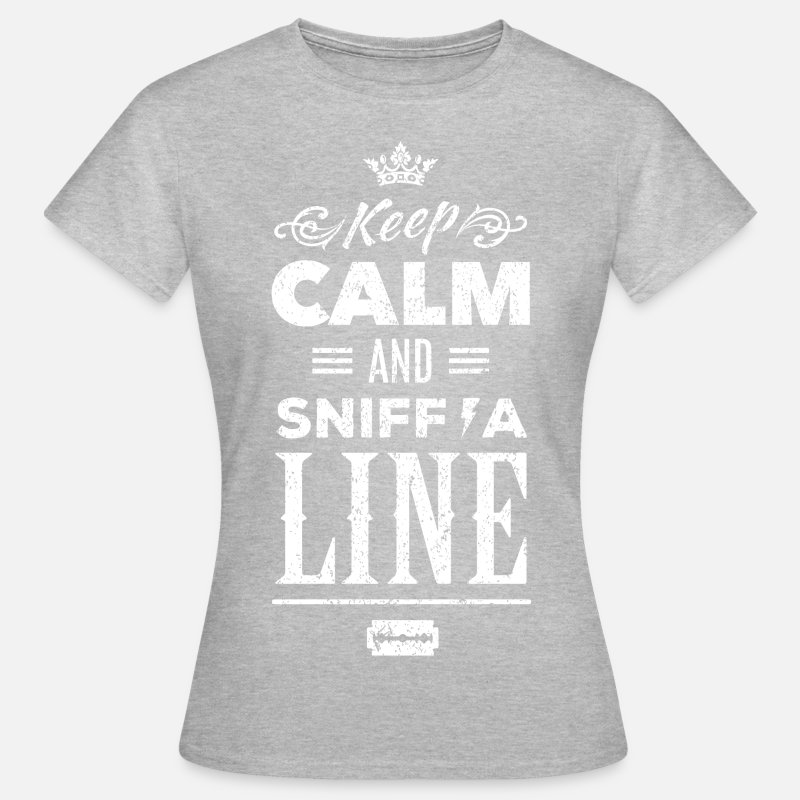 Drug T-Shirts - Keep Calm and Sniff A Line - Cocaine Drugs - Women's T-Shirt heather grey