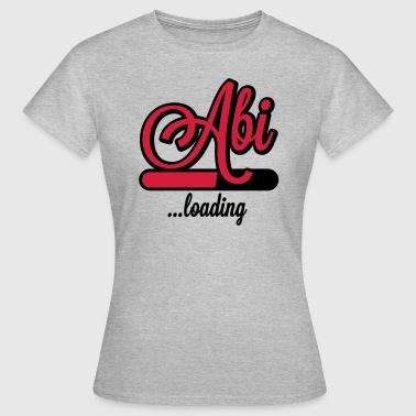 Abi loading - Frauen T-Shirt