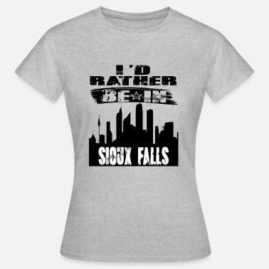 Sioux Gift Id rather be in Sioux Falls - Women's T-Shirt