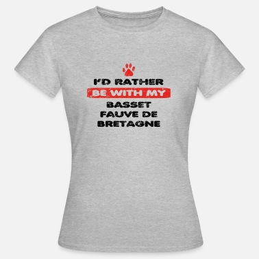 Basset Fauve Dog dog rather love at my BASSET FAUVE DE BRETAG - Women's T-Shirt