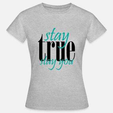 Stays stay TRUE stay YOU - Women's T-Shirt