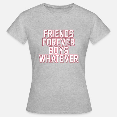 Friends forever boys whatever - T-shirt dam