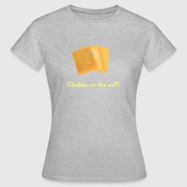 Spruch Rockmusik Cheddar on the wall Käse-Cheese-Rockmusik - Frauen T-Shirt