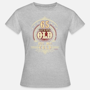 Old But Not Cold Geburtstag 65 old but not cold RAHMENLOS® - Frauen T-Shirt
