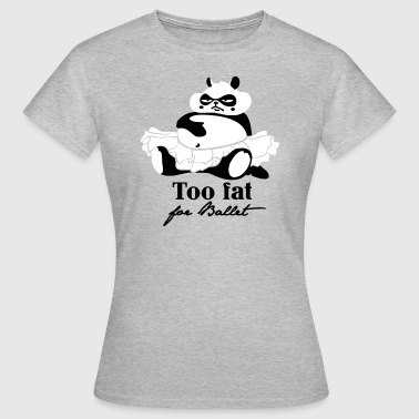 Too fat for ballett - Vrouwen T-shirt