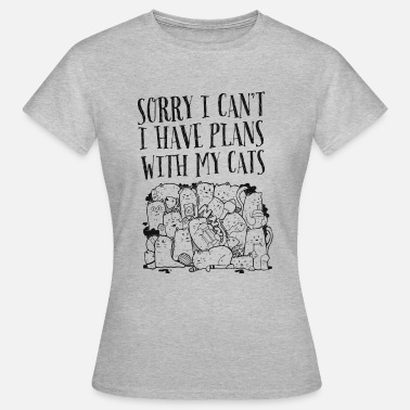 Sorry I Can't I Have Plans With My Cats - T-shirt Femme