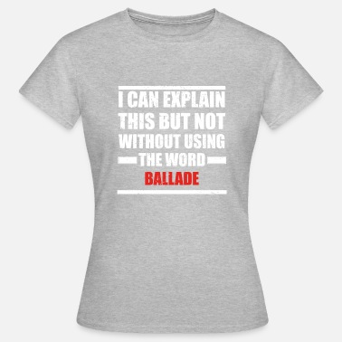 Ballads Can explain word hobby love BALLADE - Frauen T-Shirt