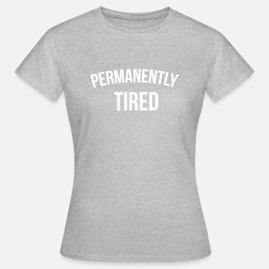 Tired Permanently tired - Women's T-Shirt