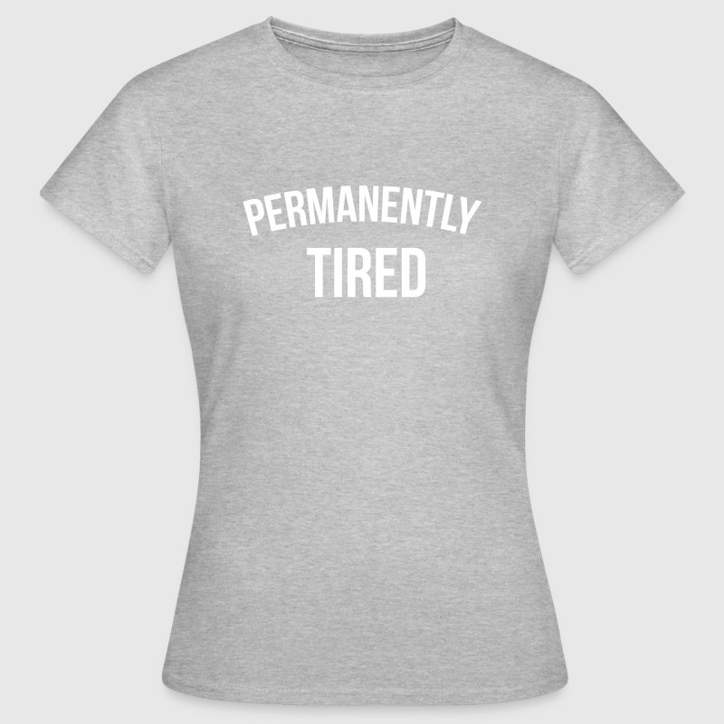 Permanently tired - Dame-T-shirt