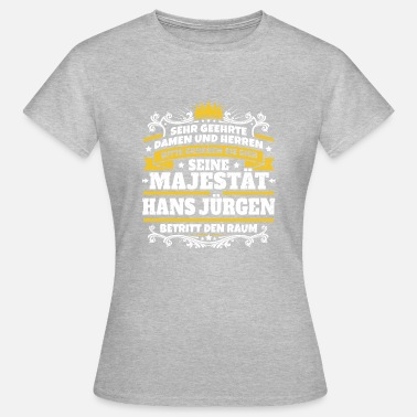 Jürgen Gift His Majesty Hans Jürgen - Women's T-Shirt