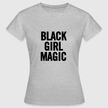Black Girl Magic 2 Black - Women's T-Shirt