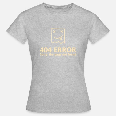 Funny Error 404 404 Error - Women's T-Shirt