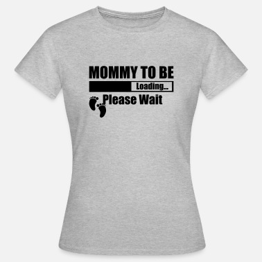 Miracle Loading Mommy To Be Loading Please Wait - Women's T-Shirt