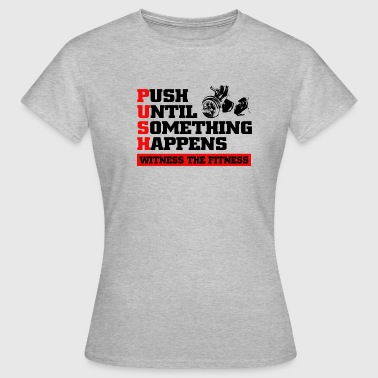 PUSH UNTIL - Women's T-Shirt