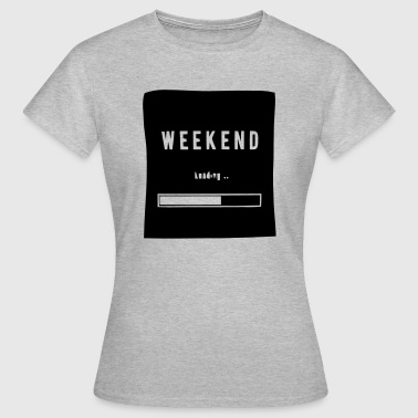 WEEKEND LOADING... - Women's T-Shirt