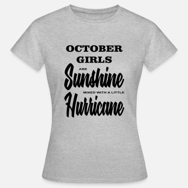 October Girls are Sunshine mixed with a little ... - Women's T-Shirt