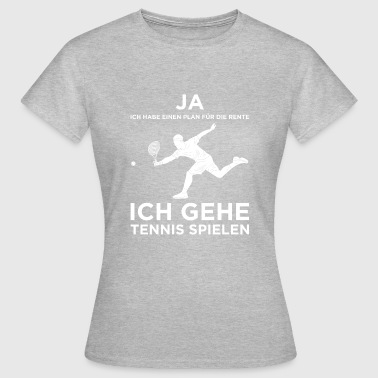 YES I DO HAVE A RETIREMENT PLAN I PLAN ON PLAYING - Frauen T-Shirt