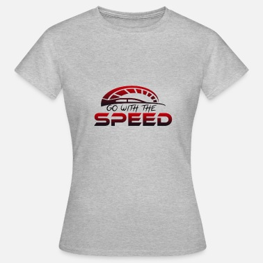 Drive Speed Drive at speed - Women's T-Shirt