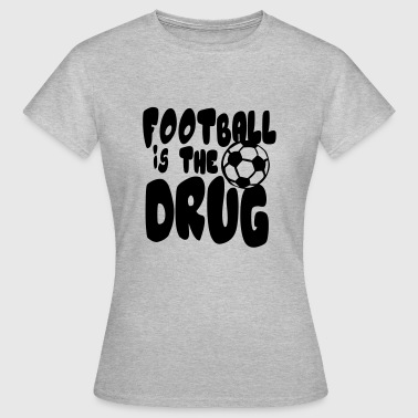 Sports Quote football is drug quote humor sport - Women's T-Shirt