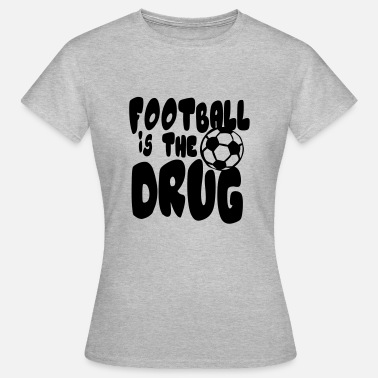 Drug Quote football is drug quote humor sport - Women's T-Shirt