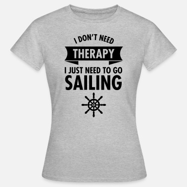 Sejler I Don\\\\\\\'t Need Therapy - I Just Have To Go Sailing - Dame-T-shirt