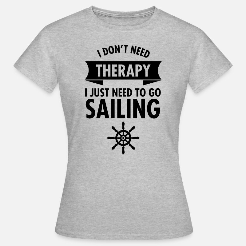 Agua Camisetas - I Don\\\\\\\'t Need Therapy - I Just Have To Go Sailing - Camiseta mujer gris jaspeado