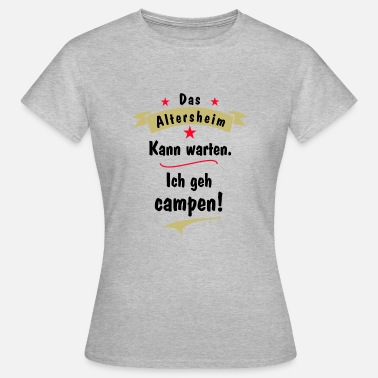 Retirement Home the retirement home can wait - Women's T-Shirt