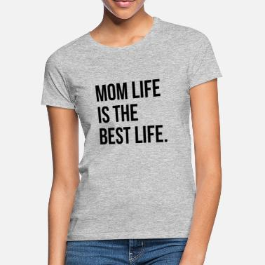 Mom Life Mom life is the best life - Vrouwen T-shirt