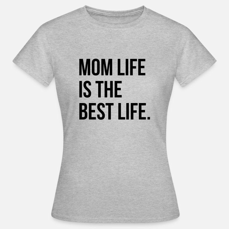 Best Mom T-Shirts - Mom life is the best life - Vrouwen T-shirt grijs gemêleerd