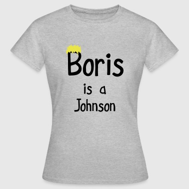 Boris is a Johnson - Women's T-Shirt