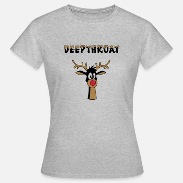 Red Nose Rudolf with the red nose - Deepthroat - Women's T-Shirt