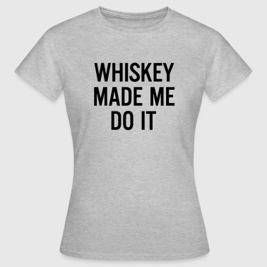 Whiskey made me do it  - Women's T-Shirt