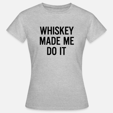 Tumblr Quotes Whiskey made me do it  - Vrouwen T-shirt