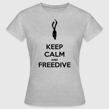 Keep calm and freedive - T-shirt Femme